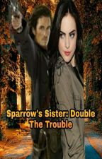 Sparrow's Sister: Double The Trouble by AceQueen7