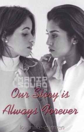 Our Story is Always Forever (Camren) by lovenlike-camren