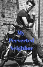 My Perverted Neighbor by kittycat_14