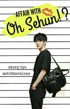 Affair With Oh Sehun by MsBitter_Alone