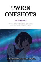TWICE Oneshots || jihyometry by jihyometry