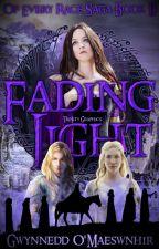 Fading Light - A Silmarillion Tale | Of Every Race Saga Book I by CelticWarriorQueen17