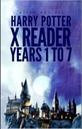 Harry potter x reader years 1 to 7 (under extreme editing) by kitty_kat_321