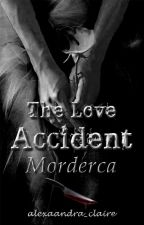The Love Accident #2: Morderca by alexaandra_claire
