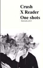 Crush x reader One Shots by Hannah_A12