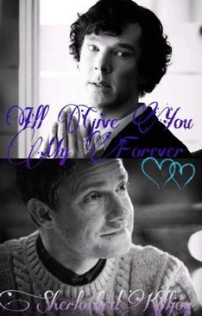 I'll Give You My Forever by SherlockedKilljoy