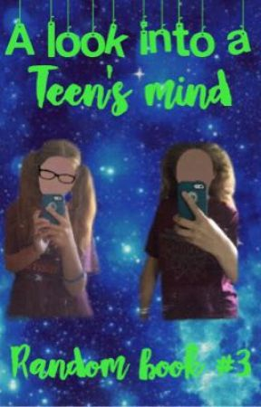 A Look Into A Teen's Mind (Random book #3) by righe_summerfield
