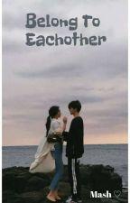 Belong to eachother ✔ (UNDER EDITING) by mash_kookie