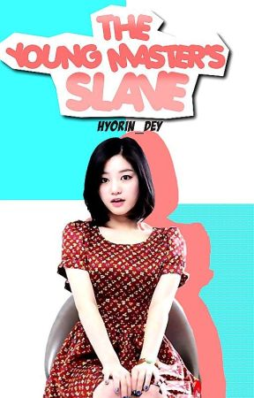 The Young Master's Slave : BOOK 1 COMPLETED by Hyorin_Dey