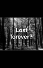 Lost forever? by LYIHOPELEZZ
