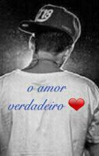 O Amor Verdadeiro 👫 by SamaraSantos319
