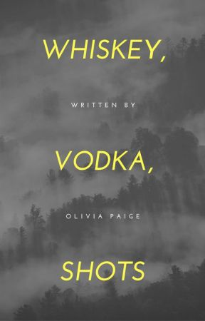 Whiskey, Vodka, Shots by Olivia-Paige