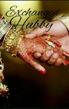 Exchanged Hubby (An Indian Arrange Marriage)  by Crazy-soul