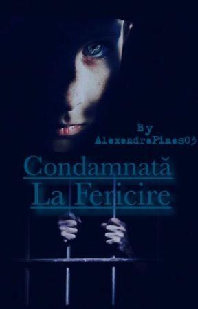Condamnată la fericire by AlexandraPines03