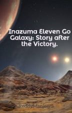 Inazuma Eleven Go Galaxy: Story after the Victory. by ReddyManjeera