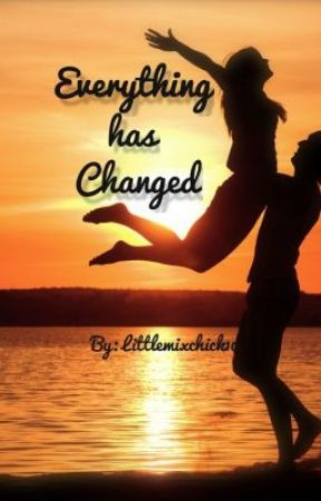 Everything Has Changed by Littlemixchick10