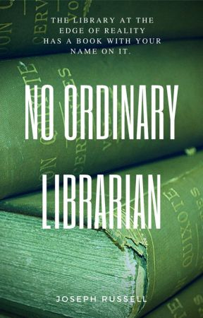 No Ordinary Librarian by JosephRussellAuthor