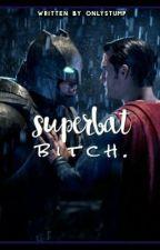 SUPERBAT - Bitch. by onlystump
