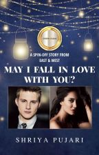 May I Fall In Love With You? (UNEDITED E&W Spin-off) by PujariShriya