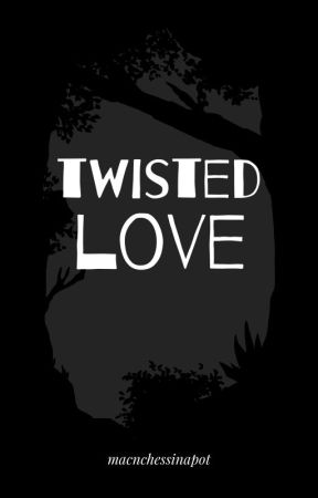 TWISTED LOVE by Macncheeseinapot