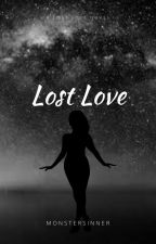 Lost Love (Book 1. COMPLETED) by MonsterSinner