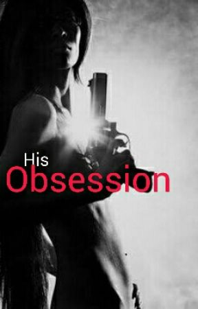 His Obsession (ON HOLD) by ashley_768