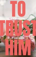 To Trust Him by GiantGorilla