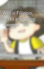 Ako si Filipino, at Ito ang Aking Kwento by halin1989
