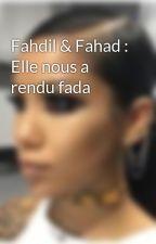Fahdil & Fahad : Elle nous a rendu fada  by AyshaCompteChro