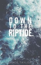 Down to the Riptide by PierceThe_Atmosphere