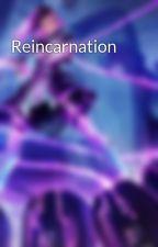 Reincarnation by TereziKilledJohn