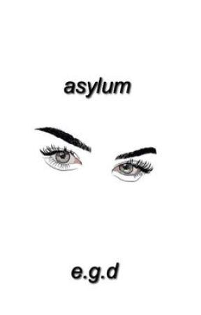 asylum ; e.g.d by fckdolan