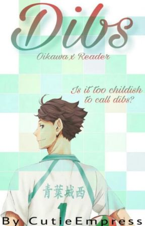 Dibs (Oikawa Tooru X Reader) by b33n_there_d0ne_that