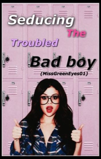 Seducing The Troubled Bad Boy