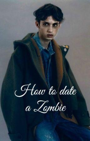 How to date a Zombie by kitkattaylorxx