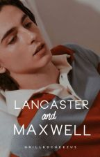 LANCASTER AND MAXWELL ( ✔ ) by grilledcheezus