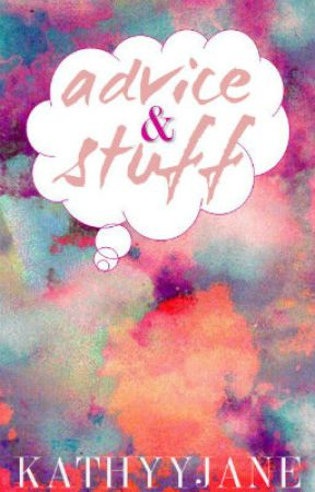 Advice and Stuff (Writing Tips) by kathyyjane