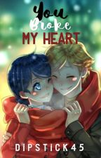 You Broke My Heart | ᴍʟʙ ✔️ by DipStick45
