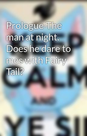 Prologue-The man at night. Does he dare to mes with Fairy Tail? by the_ravens_feathers_