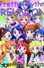 Pretty Rhythm- Reunion by TheTeddyGirl