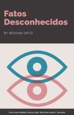 Fatos Desconhecidos  by regianeortiz77