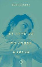 El arte de no poder hablar. I by Elocuencya
