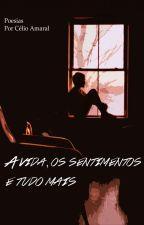 A vida, os sentimentos, e tudo mais by CelioAmaral20