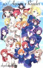 Love Live! & Sunshine!! x Fem!Reader by skyekurohoshi