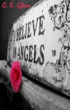 I Believe In Angels; Do You? by SlytherinQueen818