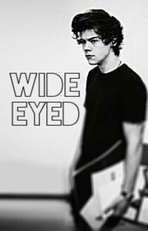 Wide Eyed (A Harry Styles Fanfic) by AnxietyAttack