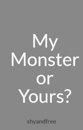 My Monster or Yours? by shyandfree