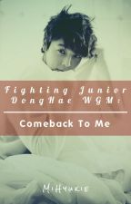Fighting Junior DongHae WGM : Comeback To Me by MiHyukie