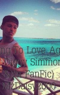 Trying To Love Again (A Diggy Simmons And Yn Fanfic) cover