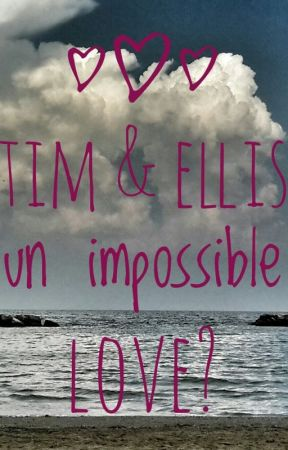 Tim and Ellis un impossible love? by Stefi_S